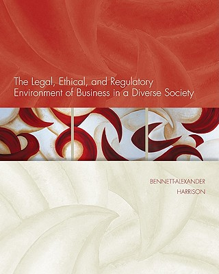 The Legal, Ethical, and Regulatory Environment of Business in a Diverse Society By Bennett-Alexander, Dawn/ Hartman, Laura/ Harrison, Linda