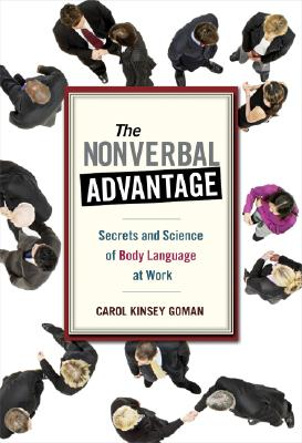 The Nonverbal Advantage By Goman, Carol Kinsey